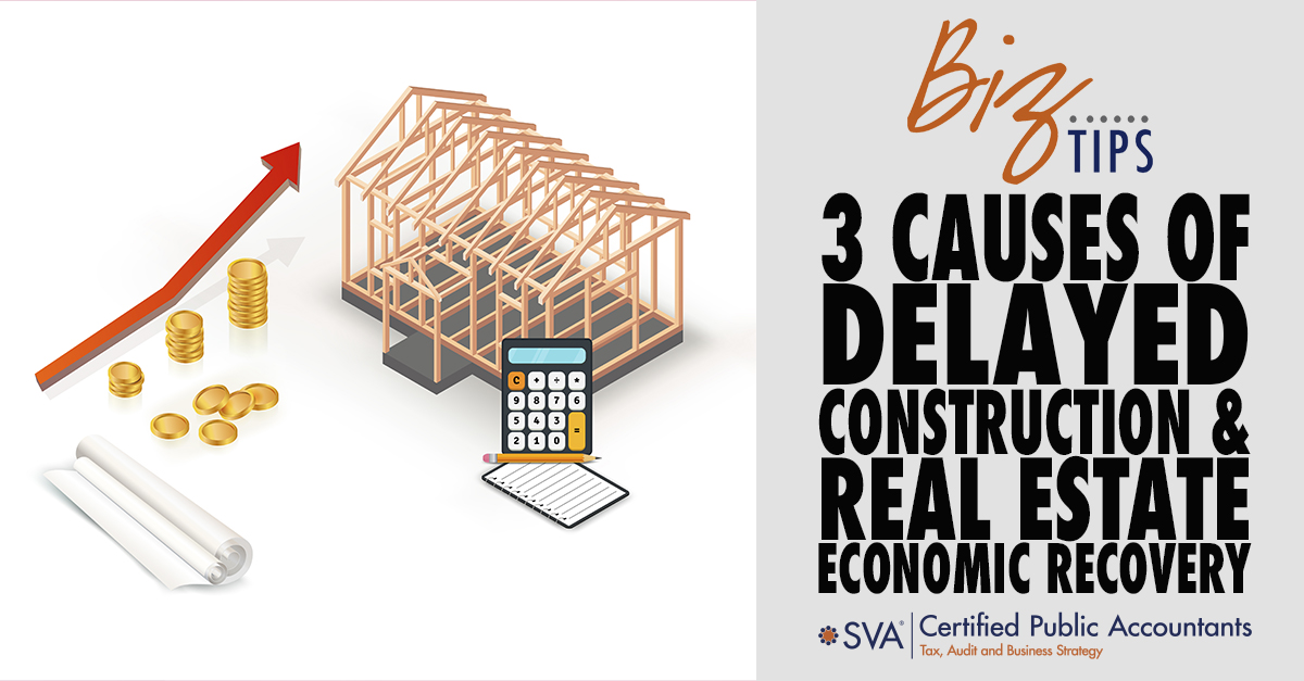 3 Causes of Delayed Construction and Real Estate Economic Recovery