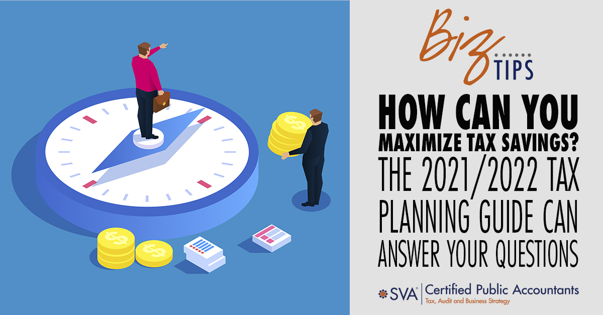 How Can You Maximize Tax Savings? The 2021/2022 Tax Planning Guide Can Answer Your Questions