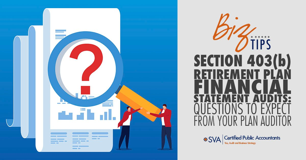 Section 403(b) Retirement Plan Financial Statement Audits: Questions to Expect from Your Plan Auditor
