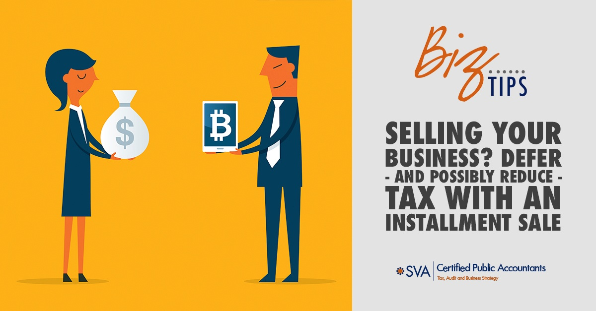 selling-your-business-defer-and-possibly-reduce-tax-with-an-installment-sale