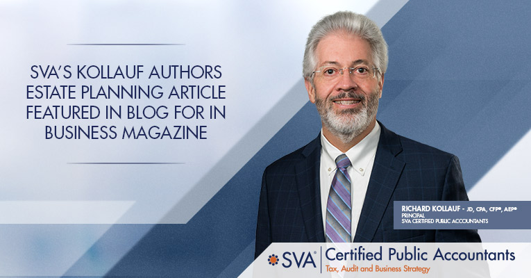 SVA's Kollauf Authors Estate Planning Article Featured in Blog for In Business Magazine