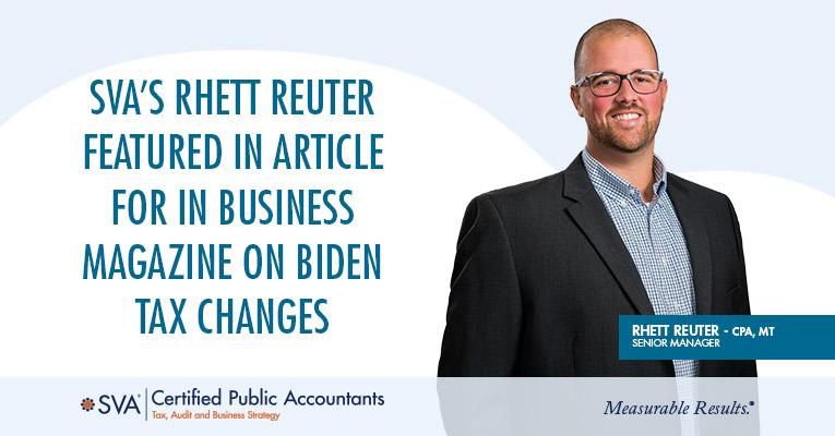 SVA's Rhett Reuter Featured in Article for In Business Magazine on Biden Tax Changes