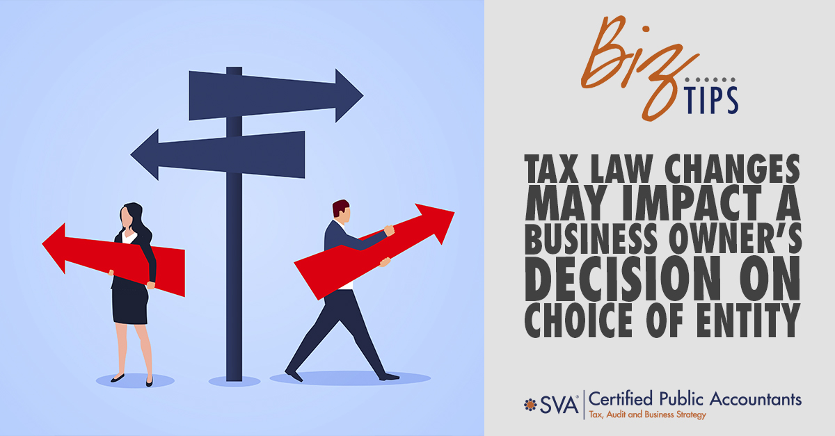 Tax Law Changes May Impact a Business Owner's Decisions on Choice of Entity